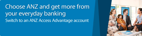 Get more from your everyday banking. Switch to an ANZ Access Advantage account. Find out more.