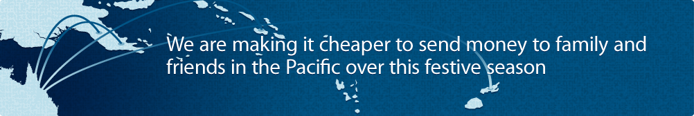 We are making it cheaper to send money to family and friends in the Pacific over this festive season.