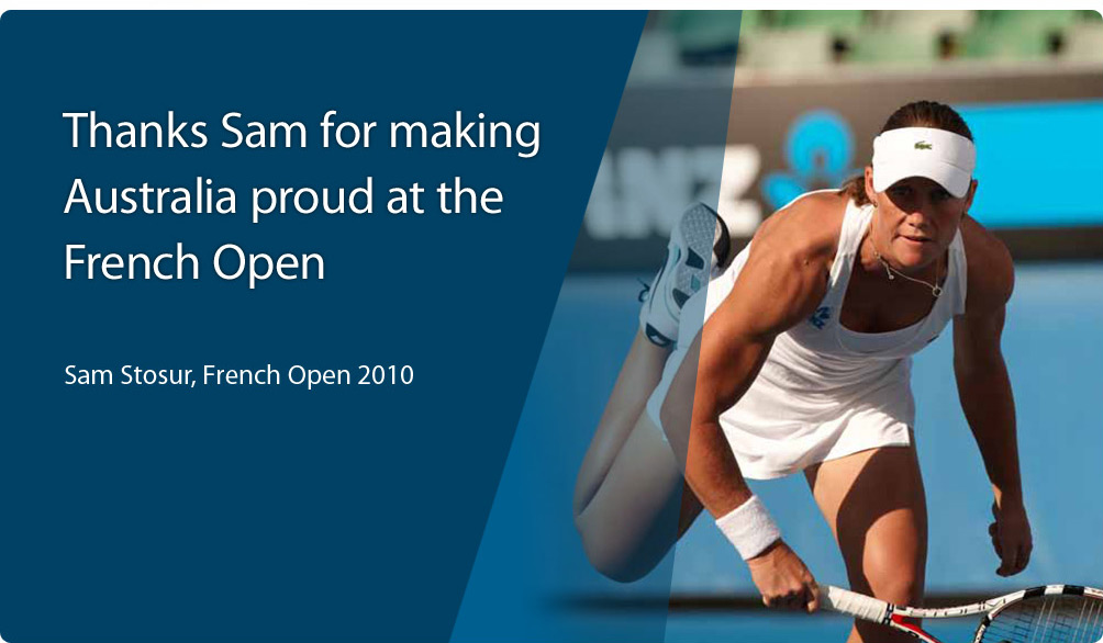 Thanks Sam for making Australia proud at the French Open. Sam Stosur, French Open 2010.