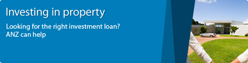 Investing in property. Looking for the right investment loan? ANZ can help